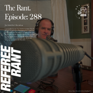 One of Our Favorite Referees, Terry Twibell on Referee Rant Podcast!